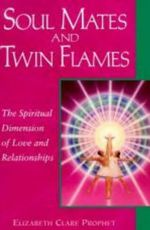 Soul Mates and Twin Flames : The Spiritual Dimension of Love and Relationships :  The Spiritual Dimension of Love and Relationships - Elizabeth Clare Prophet
