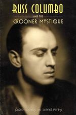 Russ Columbo and the Crooner Mystique - Joseph Lanza