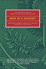 War is a Racket : The Antiwar Classic by America's Most Decorated General - Smedley D. Butler