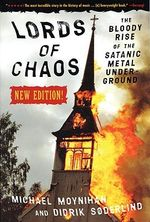 Lords of Chaos : The Bloody Rise of the Satanic Metal Underground - Didrik Soderlind
