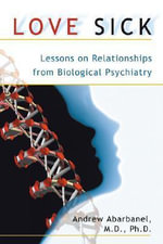 Love Sick : Lessons on Relationships from Biological Psychiatry - Andrew Abarbanel
