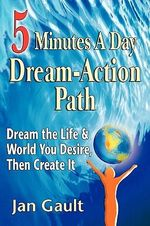 Five Minutes a Day Dream-Action Path - Jan L Gault