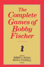 The Complete Games of Bobby Fischer - Robert G Wade