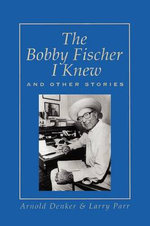 The Bobby Fischer I Knew and Other Stories - Arnold Denker