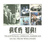Ach Ya! : Traditional German-American Music from Wisconsin
