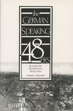 The German-speaking 48ers : Builders of Watertown, Wisconsin - Charles J. Wallman