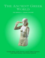 The Ancient Greek World : The Rodney S. Young Gallery - Donald White