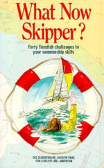 What Now Skipper? : Forty Fiendish Challenges to Your Seamanship Skills - Des Sleightholme