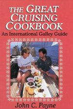 The Great Cruising Cookbook : An International Galley Guide - John C. Payne