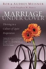 Marriage Undercover : Thriving in a Culture of Quiet Desperation - Bob Meisner
