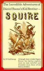The Incredible Adventures of Daniel Boone's Kid Brother : Squire - W Fred Conway