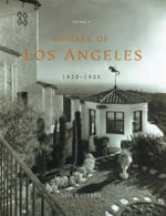 Houses of Los Angeles 1885-1936 : 1920-1936: Urban Domestic Architecture v. 2 - Sam Watters