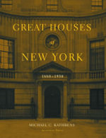 Great Houses of New York : 1880-1930 - Michael C. Kathrens