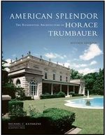 American Splendour : The Residential Architecture of Horace Trumbauer - Michael C. Kathrens