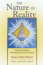 Nature of Reality : Akashic Guidance for Understanding Life & Its Purpose - Aingeal O'Grady