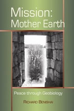 Mission: Mother Earth : Peace Through Geobiology - Richard Benishai