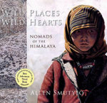 Wild Places Wild Hearts : Nomads of the Himalaya - Allen Smutylo