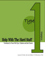 Help with the Hard Stuff : Workbooks for Teens with Type I Diabetes and Their Parents - PH D