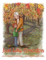 Just Like Grandpa : A Story about Color Vision Deficiency - Elizabeth Murphy-Melas