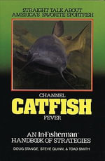 Channel Catfish Fever :  An In-Fisherman Handbook of Strategies - Doug Stange