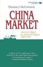 China Market : America's Quest for Informal Empire, 1893-1901 - Thomas J. McCormick