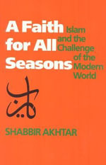 A Faith for All Seasons : Islam and the Challenge of the Modern World - Shabbir Akhtar