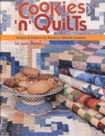 Cookies 'N' Quilts : Recipes and Patterns for America's Ultimate Comforts - Judy Martin
