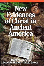 New Evidences of Christ in Ancient America - Blaine M. Yorgason