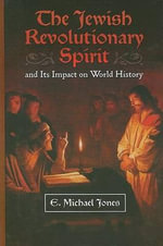 The Jewish Revolutionary Spirit : And Its Impact on World History : And Its Impact on World History - E Michael Jones