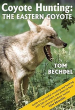 Coyote Hunting : The Eastern Coyote - Tom Bechdel