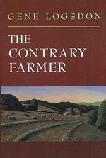 The Contrary Farmer : Real Goods Independent Living Book - Gene Logsdon