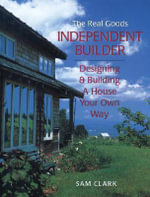 Independent Builder : Designing & Building a House Your Own Way - Sam Clarke