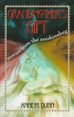 Grandmother's Gift : Stories from the Anishinabeg - Anne M Dunn