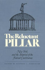The Reluctant Pillar : New York and the Adoption of the Federal Constitution :  New York and the Adoption of the Federal Constitution