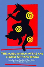 The Maidu Indian Myths and Stories of Hanc'ibyjim : His Life and Films - William Shipley