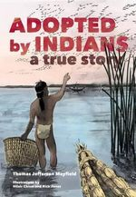 Adopted by Indians : A True Story - Thomas Jefferson Mayfield