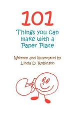 101 Things You Can Make with a Paper Plate - Linda D Robinson