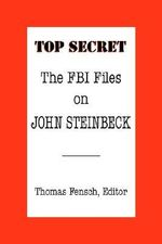 The FBI Files on John Steinbeck :  John Steinbeck : A Documentary Volume
