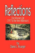 Reflections : One Woman's Life (1917 to the New Millennium) - Diane L Krueger
