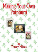 Making Your Own Potpourri : Crafts & Crafting Recipes for Potpourri Mixes - Tracey Mikos