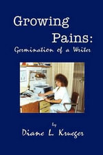 Growing Pains : Germination of a Writer - Diane L Krueger