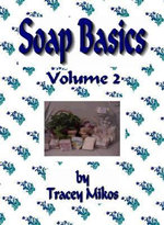Soap Basics : Volume 2 - Crafts Guide: Crafter's Recipes for Making Soaps - Tracey Mikos