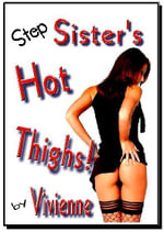 Stepsister's Hot Thighs! - A Novel of Erotica - Erotic Fiction - , Vivienne