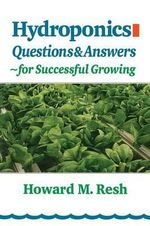 Hydroponics : Questions & Answers for Successful Growing - Howard M. Resh
