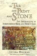 In Tar and Paint and Stone : The Inscriptions at Independence Rock and Devil's Gate - Levida Hileman