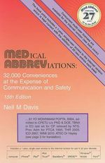 Medical Abbreviations : 32,000 Conveniences at the Expense of Communication and Safety - Neil M Davis