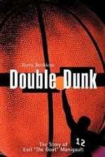 Double Dunk : The Story of Earl 'The Goat' Manigault - Barry Beckham