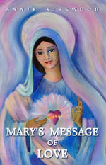 Mary's Message of Love :  As Sent by Mary, the Mother of Jesus, to Her Messenger - Annie Kirkwood