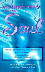 Instructions for the Soul : Prayers, Affirmations, & Meditations for Daily Living - Annie Kirkwood