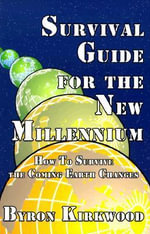 Survival Guide for the New Millennium : How to Survive the Coming Earth Changes - Byron Kirkwood